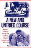 A New and Untried Course : Woman's Medical College and Medical College of Pennsylvania, 1850-1998, Peitzman, Steven J., 081352816X