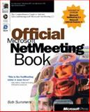 Official Microsoft NetMeeting Book : The Comprehensive Guide to Internet Teleconferencing, Summers, Bob, 1572318163