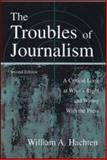 The Troubles of Journalism : A Critical Look at What's Right and Wrong with the Press, Hachten, William A., 0805838163