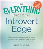 The Everything Guide to the Introvert Edge, Arnie Kozak, 1440568162