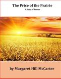 The Price of the Prairie: a Story of Kansas, Margaret McCarter, 149914816X