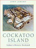 Cockatoo Island : Sydney's Historic Dockyard, Jeremy, John C., 0868408174