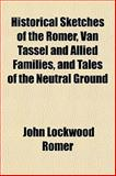 Historical Sketches of the Romer, Van Tassel and Allied Families, and Tales of the Neutral Ground, John Lockwood Romer, 115472817X