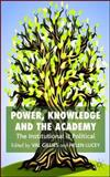Power, Knowledge and the Academy : The Institutional Is Political, , 1403998175