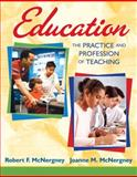 Education : The Practice and Profession of Teaching, McNergney, Robert F. and McNergney, Joanne M., 0205608175