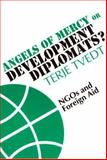 Angels of Mercy or Development Diplomats? : NGOs and Foreign Aid, Tvedt, Terje, 0852558171
