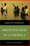 Protestantism in Guatemala : Living in the New Jerusalem, Garrard-Burnett, Virginia, 0292728174