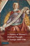 A History of Women's Political Thought in Europe, 1400-1700, Broad, Jacqueline and Green, Karen, 0521888174