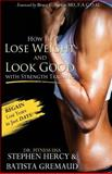 How to Lose Weight and Look Good with Strength Training, Stephen Hercy and Batista Gremaud, 0985758171