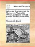 Lettres Sur Divers Endroits de L'Europe, de L'Asie, et de L'Afrique, Parcourus en 1788 et 1789 Par Alexandre Bisani, Alessandro Bisani, 1140848178