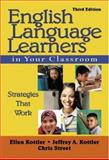 English Language Learners in Your Classroom : Strategies That Work, Street, Chris and Kottler, Jeffrey A., 1412958172