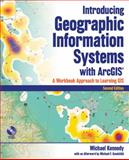 Introducing Geographic Information Systems with ArcGIS : A Workbook Approach to Learning GIS, Kennedy, Michael and Kennedy, 0470398175