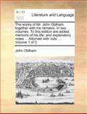 The Works of Mr John Oldham, Together with His Remains in Two Volumes to This Edition Are Added, Memoirs of His Life, and Explanatory Notes Ado, John Oldham, 1140768174