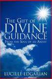 The Gift of Divine Guidance, Lucille Edgarian, 145254817X