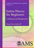 Galois Theory for Beginners : A Historical Perspective, Bewersdorff, Jorg, 0821838172