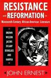 Resistance and Reformation in Nineteenth-Century African-American Literature : Brown, Wilson, Jacobs, Delany, Douglass, and Harper, Ernest, John, 0878058176