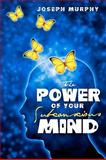 The Power of Your Subconscious Mind, Joseph Murphy, 1441408177