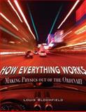 How Everything Works : Making Physics Out of the Ordinary, Bloomfield, Louis A., 047174817X