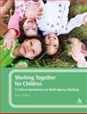 Working Together for Children : A Critical Introduction to Multi-Agency Working, Walker, Gary, 0826498175