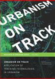 Urbanism on Track : Application of Tracking Technologies in Urbanism - Volume 1 Research in Urbanism Series, J. Van Schaick, 1586038176