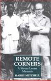 Remote Corners : A Sierra Leone Memoir, Mitchell, Harry, 1860648177