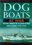 Dog Boats at War : Royal Navy MGBs and MTBs in Action, 1939-45, L. C. Reynolds, 0750918179
