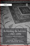 Rethinking the Interior, C.1867-1896 : Aestheticism and Arts and Crafts, Edwards, Jason and Hart, Imogen, 0754668177