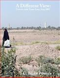 A Different View: Travels with Team Easy, Iraq 2007, C. Powers, 1475148178