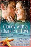 Cloudy with a Chance of Love, M. J. Fredrick and Trish Milburn, 1497548179