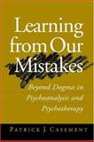 Learning from Our Mistakes : Beyond Dogma in Psychoanalysis and Psychotherapy, Casement, Patrick and Casement, 1572308176