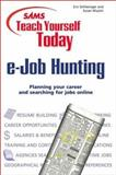 Sams Teach Yourself E-Job Hunting Today 9780672318177