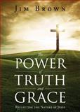 The Power of Truth and Grace, Jim Brown, 163063817X
