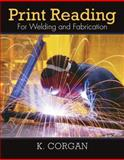 Print Reading for Welding and Fabrication, Corgan, Kevin, 0135028175