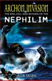 Archon Invasion : The Rise, Fall and Return of the Nephilim, Skiba, Rob, 0985098171