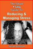 The Smart and Easy Guide to Reducing and Managing Stress: the Ultimate Worry, Anxiety and Stress Management Techniques and Treatments to Take You from Coping to Living, Susan Jackson, 149355817X