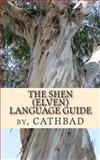 The Shen (Elven) Language Guide, No First Name) Cathbad, 1494788179