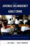 From Juvenile Delinquency to Adult Crime : Criminal Careers, Justice Policy, and Prevention, , 0199828180