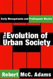 The Evolution of Urban Society, Adams, Robert McC and Adams, Robert, 0202308189