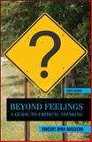 Beyond Feelings : A Guide to Critical Thinking, Ruggiero, Vincent Ryan, 0078038189