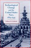 Technological Change and the United States Navy, 1865-1945, McBride, William M., 0801898188