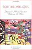 For the Millions : American Art and Culture Between the Wars, Saab, A. Joan, 0812238184