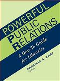 Powerful Public Relations : A How-To Guide for Libraries, Library Administration and Management As, 0838908187
