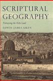 Scriptural Geography : Portraying the Holy Land, Edwin J. Aiken, 1845118189