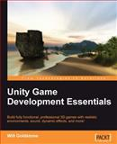 Unity Game Development Essentials : Build Fully Functional, Professional 3D Games with Realistic Environments, Sound, Dynamic Effects, and More!, Goldstone, Will, 184719818X