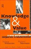 Knowledge and Value : A New Perspective on Corporate Transformation, Solveig WikstrFom, 0415098181