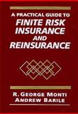 A Practical Guide to Finite Risk Insurance and Reinsurance, Monti, R. George and Barile, Andrew, 047112818X