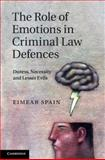The Role of Emotions in Criminal Law Defences : Duress, Necessity and Lesser Evils, Spain, Eimear, 1107008182
