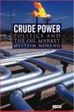 Crude Power : Politics and the Oil Market, Noreng, Oystein and Noreng, 0ystein, 1860648185