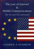 The Law of Internet and Mobile Communications - The EU and U. S. Contrasted, Andrew P. Sparrow, 1903378184