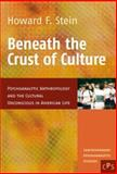Beneath the Crust of Culture : Psychoanalytic Anthropology and the Cultural Unconscious in American Life, Stein, Howard F., 9042008180